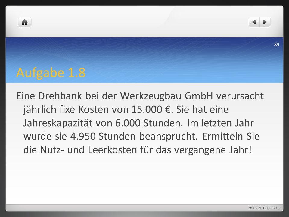 Aufgabe 1.8 Eine Drehbank bei der Werkzeugbau GmbH verursacht jährlich fixe Kosten von 15.000 €. Sie hat eine Jahreskapazität von 6.000 Stunden. Im le