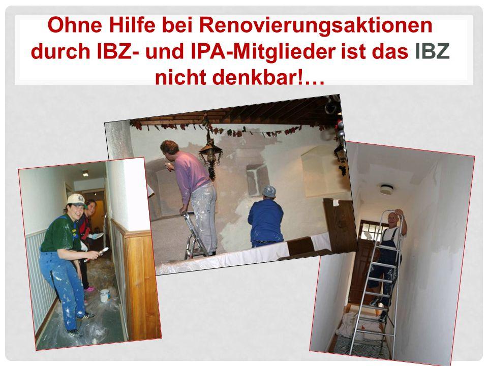 Ohne Hilfe bei Renovierungsaktionen durch IBZ- und IPA-Mitglieder ist das IBZ nicht denkbar!…