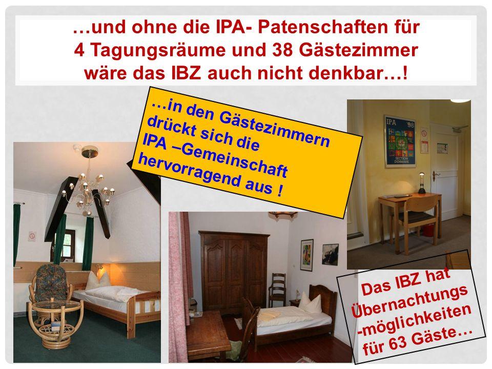 …und ohne die IPA- Patenschaften für 4 Tagungsräume und 38 Gästezimmer wäre das IBZ auch nicht denkbar….