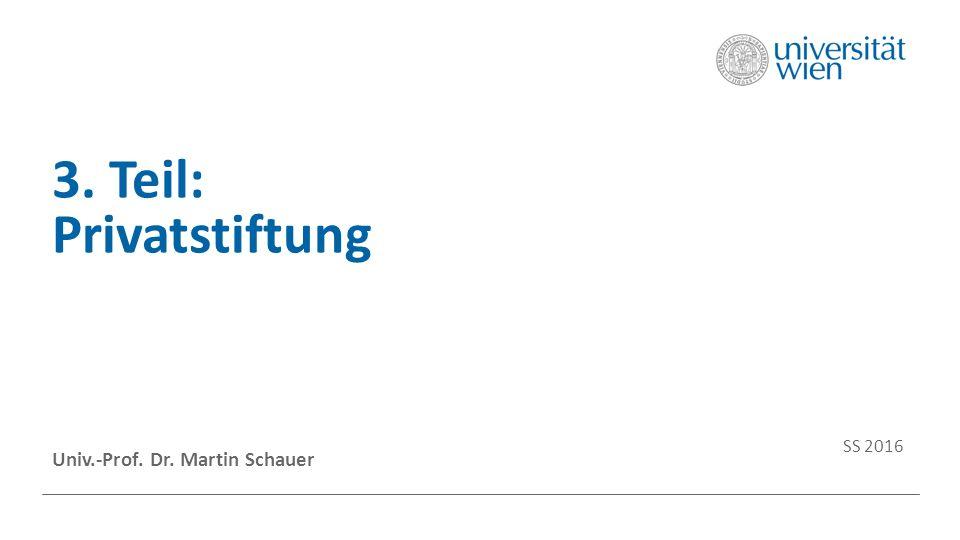 3. Teil: Privatstiftung Univ.-Prof. Dr. Martin Schauer SS 2016