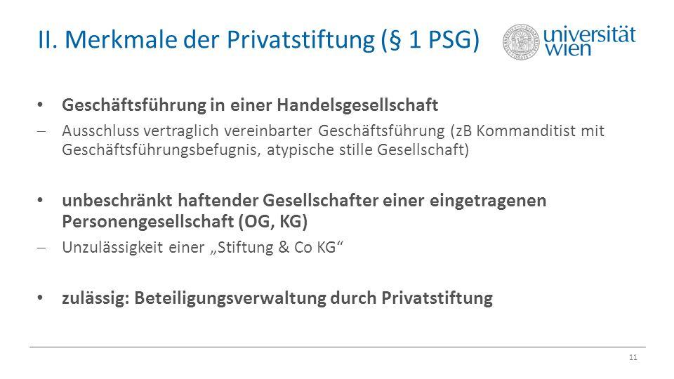 II. Merkmale der Privatstiftung (§ 1 PSG) 11 Geschäftsführung in einer Handelsgesellschaft  Ausschluss vertraglich vereinbarter Geschäftsführung (zB