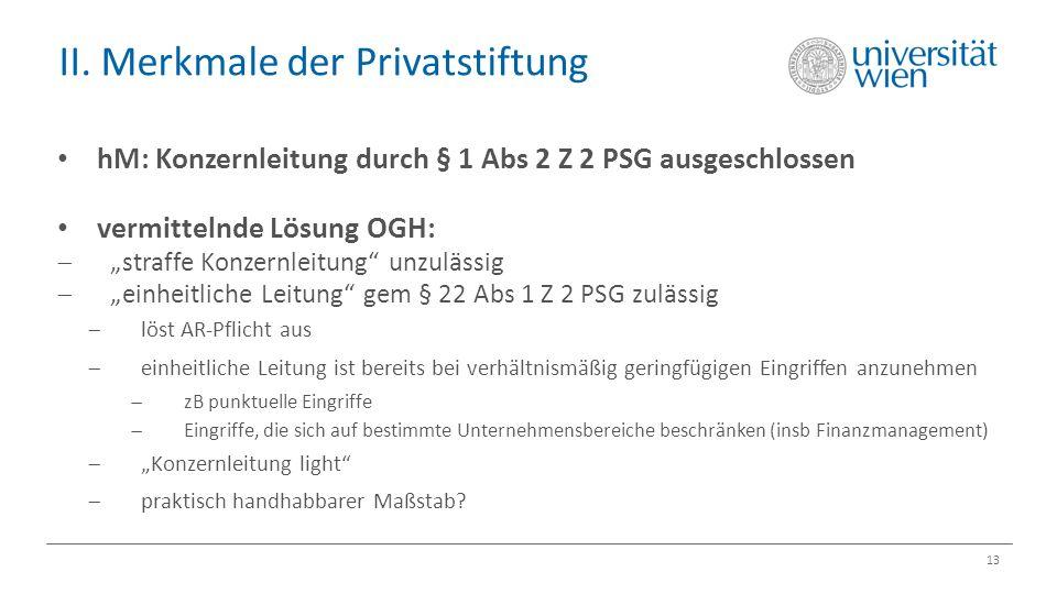 "II. Merkmale der Privatstiftung 13 hM: Konzernleitung durch § 1 Abs 2 Z 2 PSG ausgeschlossen vermittelnde Lösung OGH:  ""straffe Konzernleitung"" unzul"