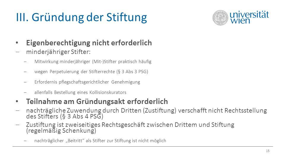 III. Gründung der Stiftung 15 Eigenberechtigung nicht erforderlich  minderjähriger Stifter:  Mitwirkung minderjähriger (Mit-)Stifter praktisch häufi