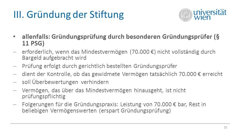 III. Gründung der Stiftung 22 allenfalls: Gründungsprüfung durch besonderen Gründungsprüfer (§ 11 PSG)  erforderlich, wenn das Mindestvermögen (70.00