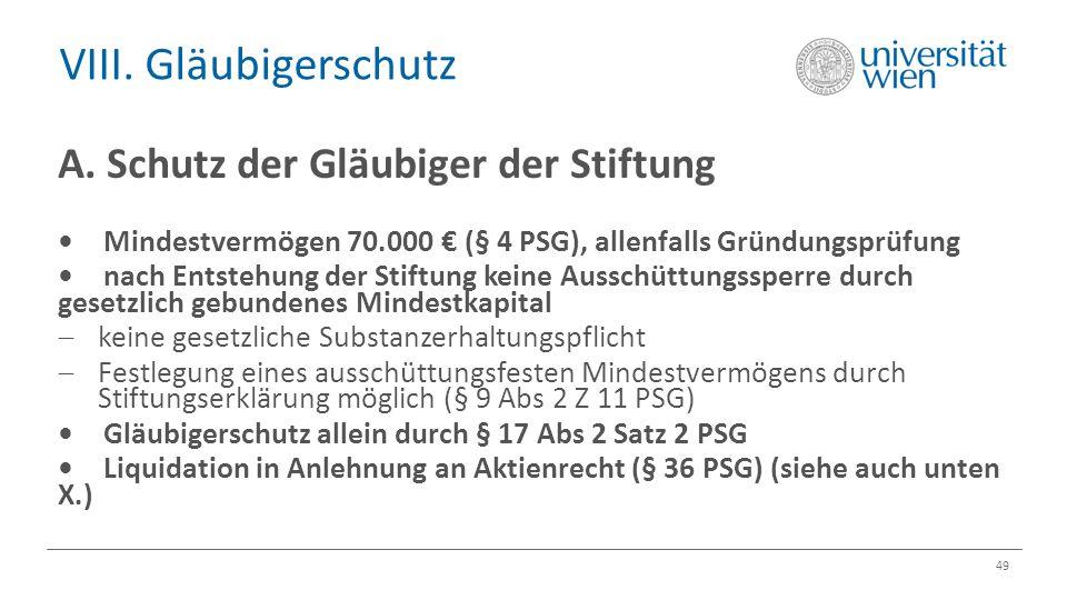 VIII. Gläubigerschutz 49 A. Schutz der Gläubiger der Stiftung Mindestvermögen 70.000 € (§ 4 PSG), allenfalls Gründungsprüfung nach Entstehung der Stif