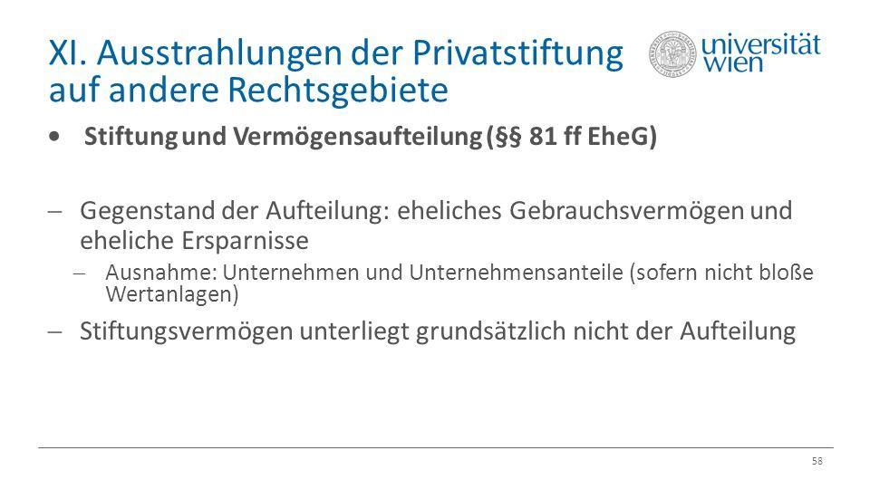 XI. Ausstrahlungen der Privatstiftung auf andere Rechtsgebiete 58 Stiftung und Vermögensaufteilung (§§ 81 ff EheG)  Gegenstand der Aufteilung: ehelic
