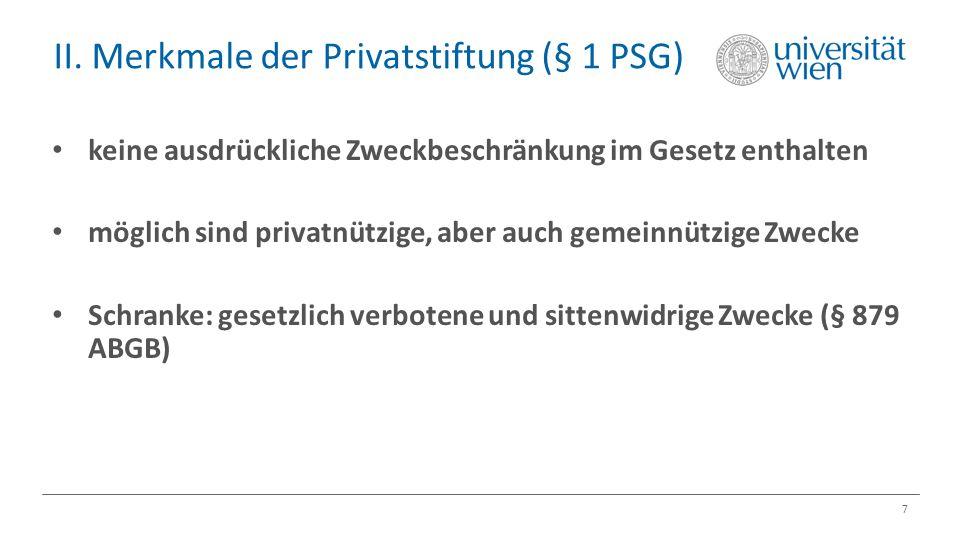 II. Merkmale der Privatstiftung (§ 1 PSG) 7 keine ausdrückliche Zweckbeschränkung im Gesetz enthalten möglich sind privatnützige, aber auch gemeinnütz