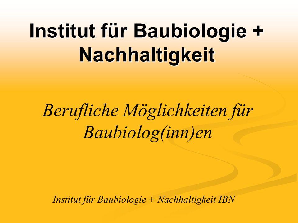 Institut für Baubiologie + Nachhaltigkeit Berufliche Möglichkeiten für Baubiolog(inn)en Institut für Baubiologie + Nachhaltigkeit IBN