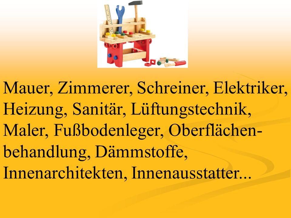 Mauer, Zimmerer, Schreiner, Elektriker, Heizung, Sanitär, Lüftungstechnik, Maler, Fußbodenleger, Oberflächen- behandlung, Dämmstoffe, Innenarchitekten, Innenausstatter...