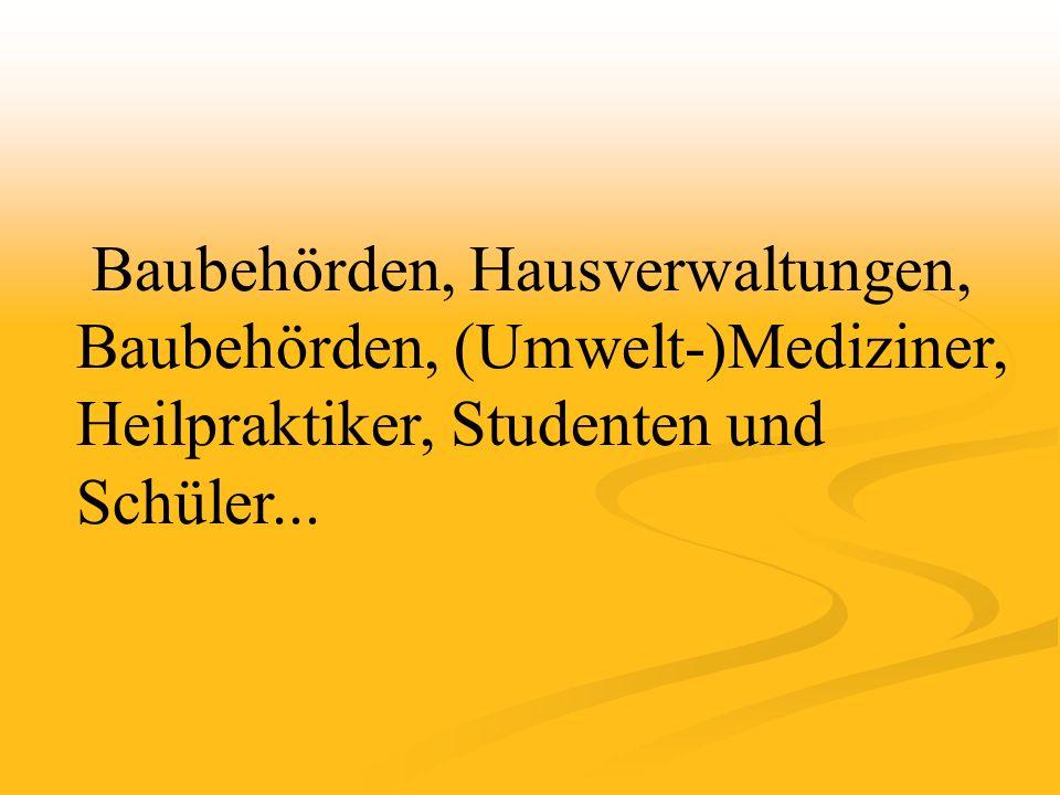Baubehörden, Hausverwaltungen, Baubehörden, (Umwelt-)Mediziner, Heilpraktiker, Studenten und Schüler...