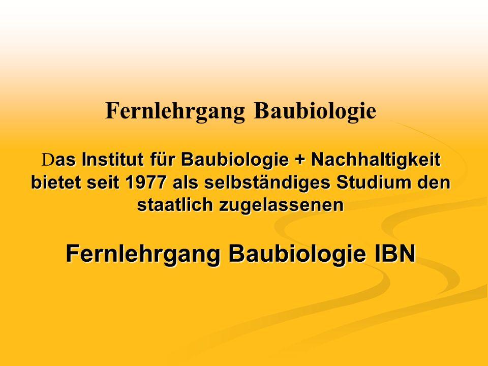 as Institut für Baubiologie + Nachhaltigkeit bietet seit 1977 als selbständiges Studium den staatlich zugelassenen Fernlehrgang Baubiologie IBN Fernlehrgang Baubiologie D as Institut für Baubiologie + Nachhaltigkeit bietet seit 1977 als selbständiges Studium den staatlich zugelassenen Fernlehrgang Baubiologie IBN