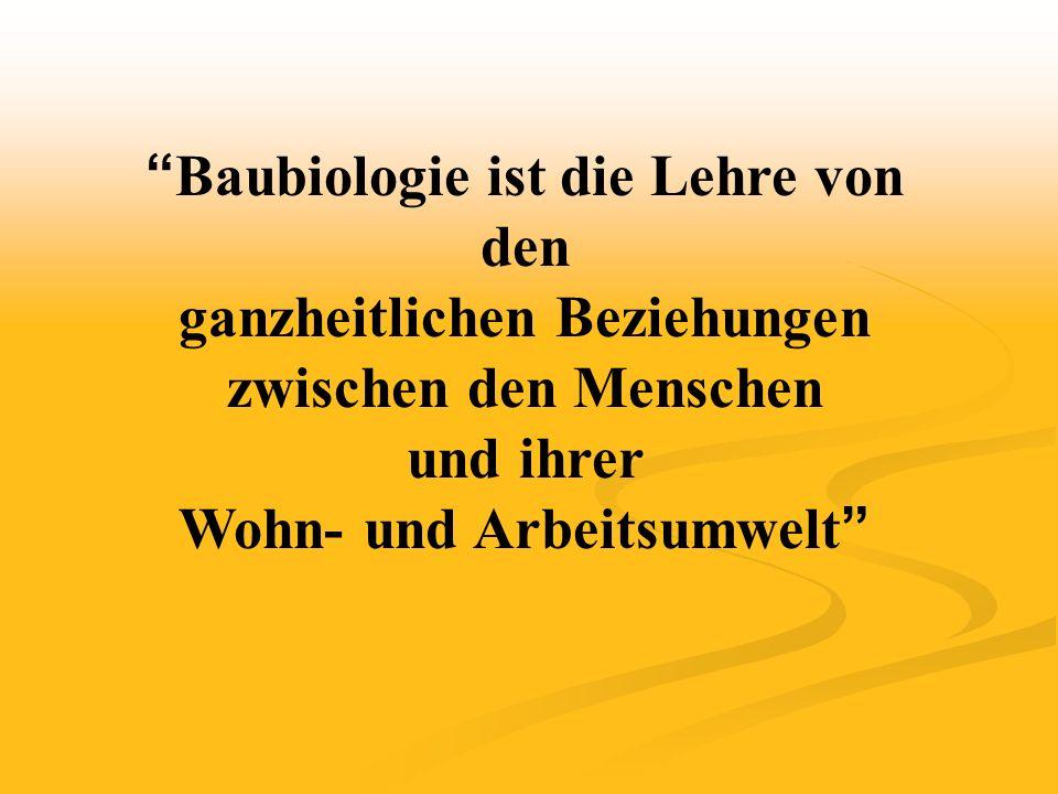 """"""" Baubiologie ist die Lehre von den ganzheitlichen Beziehungen zwischen den Menschen und ihrer Wohn- und Arbeitsumwelt """""""