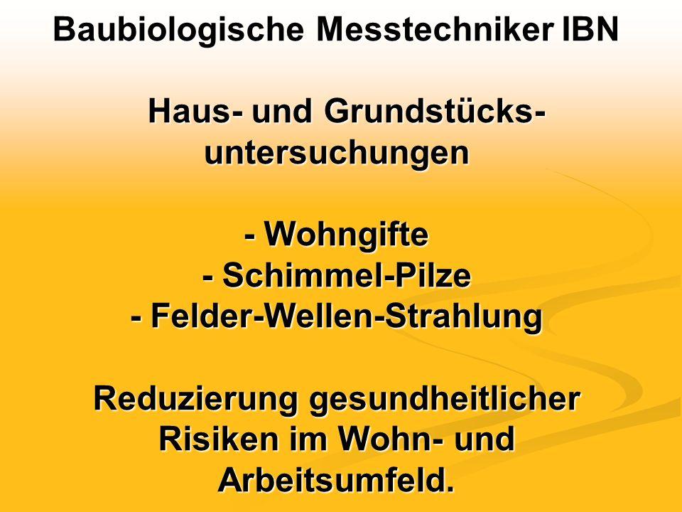 Baubiologische Messtechniker IBN Haus- und Grundstücks- untersuchungen - Wohngifte - Schimmel-Pilze - Felder-Wellen-Strahlung Reduzierung gesundheitlicher Risiken im Wohn- und Arbeitsumfeld.