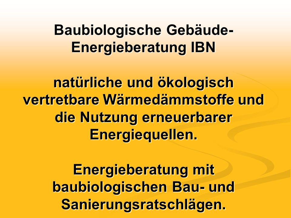 Baubiologische Gebäude- Energieberatung IBN natürliche und ökologisch vertretbare Wärmedämmstoffe und die Nutzung erneuerbarer Energiequellen. Energie