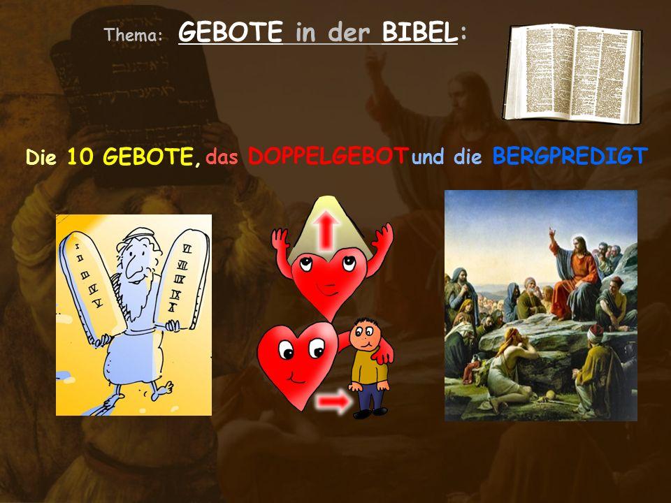Thema: GEBOTE in der BIBEL: Die 10 GEBOTE, das DOPPELGEBOT und die BERGPREDIGT Das Judentum und das Christentum haben durch ihre Gebote und Lehren einen hohen Standard an moralischen Werten und ethischen Maßstäben.