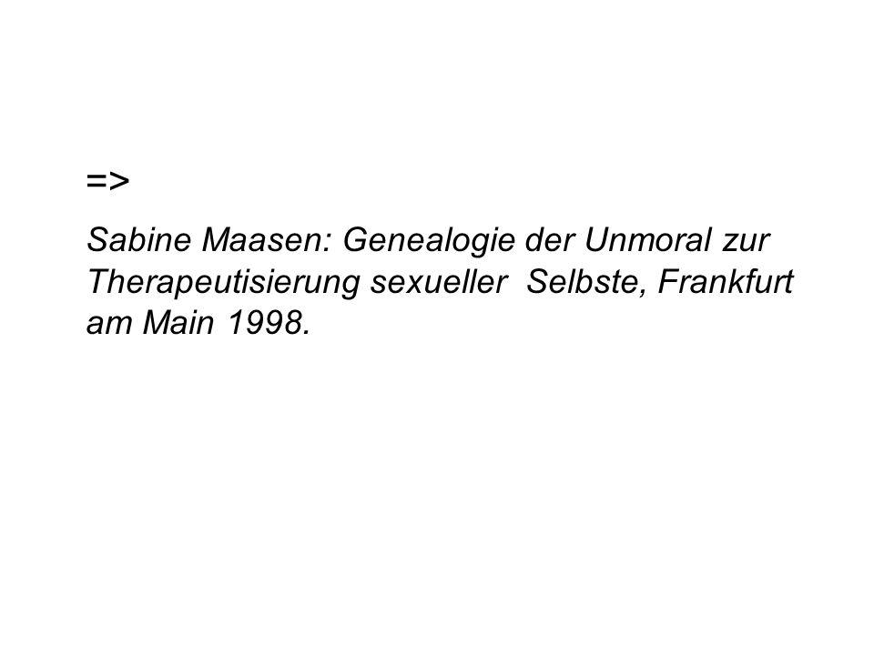 => Sabine Maasen: Genealogie der Unmoral zur Therapeutisierung sexueller Selbste, Frankfurt am Main 1998.