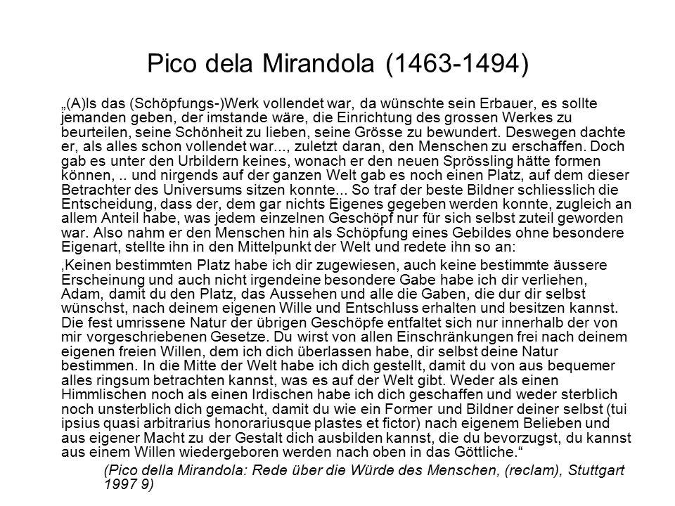 """Pico dela Mirandola (1463-1494) """"(A)ls das (Schöpfungs-)Werk vollendet war, da wünschte sein Erbauer, es sollte jemanden geben, der imstande wäre, die Einrichtung des grossen Werkes zu beurteilen, seine Schönheit zu lieben, seine Grösse zu bewundert."""
