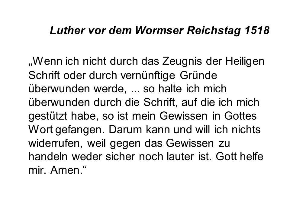 """Luther vor dem Wormser Reichstag 1518 """" Wenn ich nicht durch das Zeugnis der Heiligen Schrift oder durch vernünftige Gründe überwunden werde,..."""
