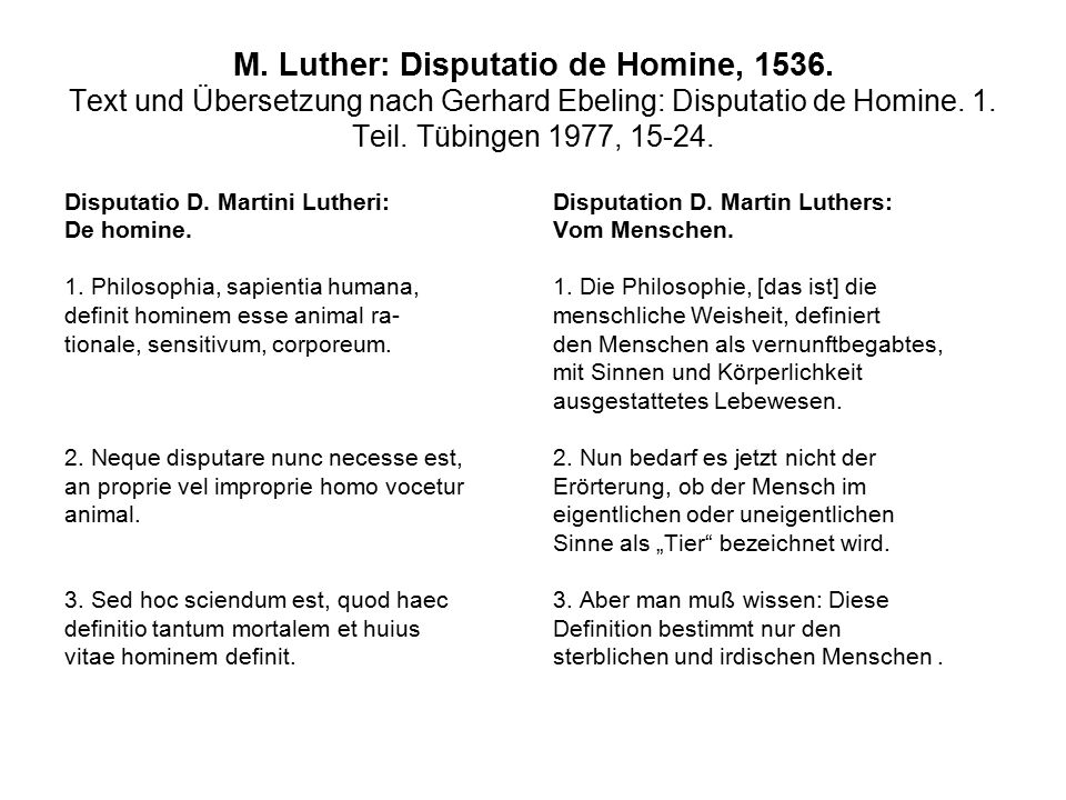 M. Luther: Disputatio de Homine, 1536. Text und Übersetzung nach Gerhard Ebeling: Disputatio de Homine. 1. Teil. Tübingen 1977, 15-24. Disputatio D. M