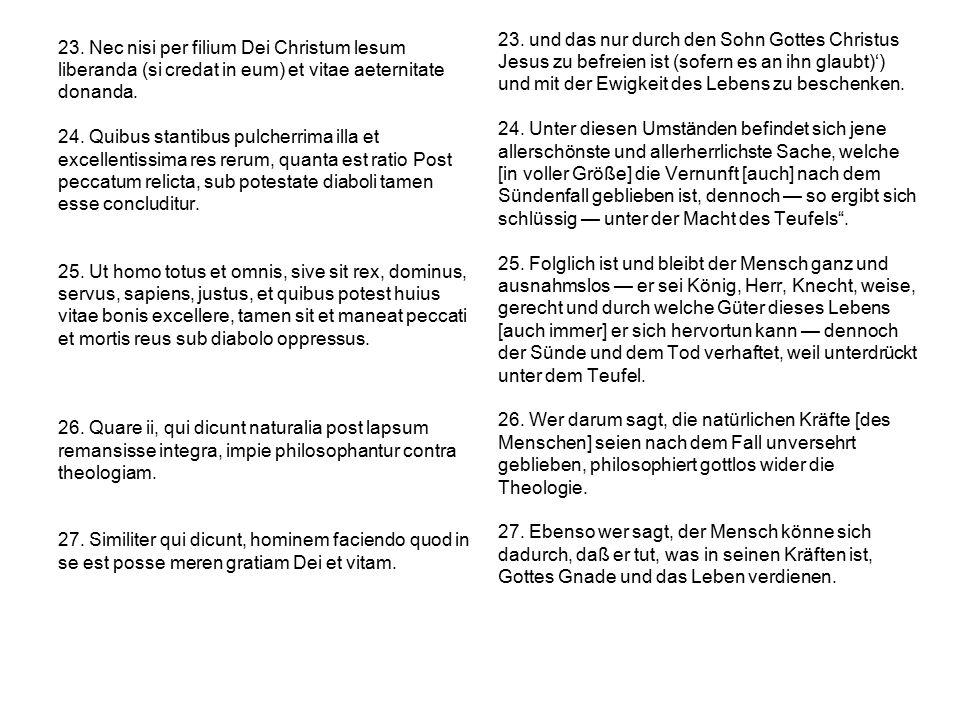 23. Nec nisi per filium Dei Christum lesum liberanda (si credat in eum) et vitae aeternitate donanda. 24. Quibus stantibus pulcherrima illa et excelle