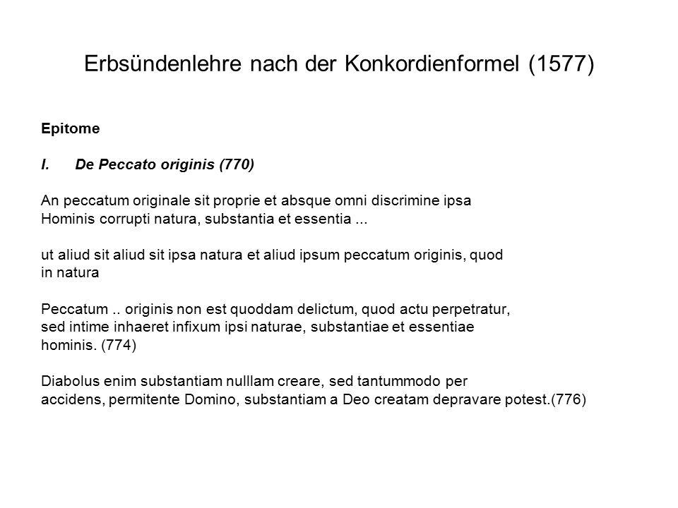 Erbsündenlehre nach der Konkordienformel (1577) Epitome I.De Peccato originis (770) An peccatum originale sit proprie et absque omni discrimine ipsa Hominis corrupti natura, substantia et essentia...