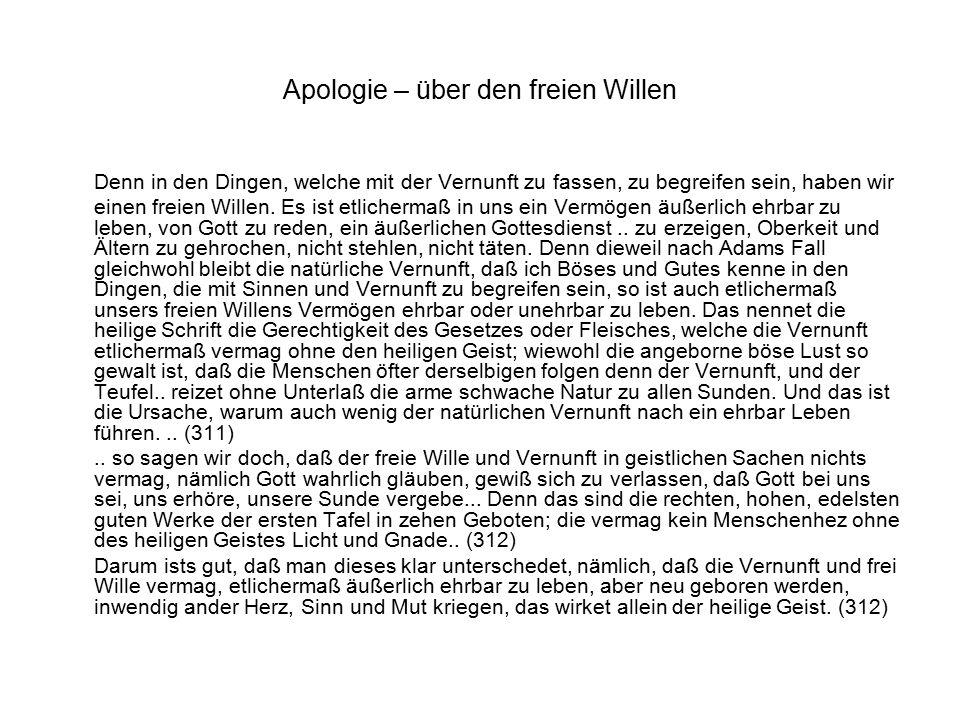Apologie – über den freien Willen Denn in den Dingen, welche mit der Vernunft zu fassen, zu begreifen sein, haben wir einen freien Willen.