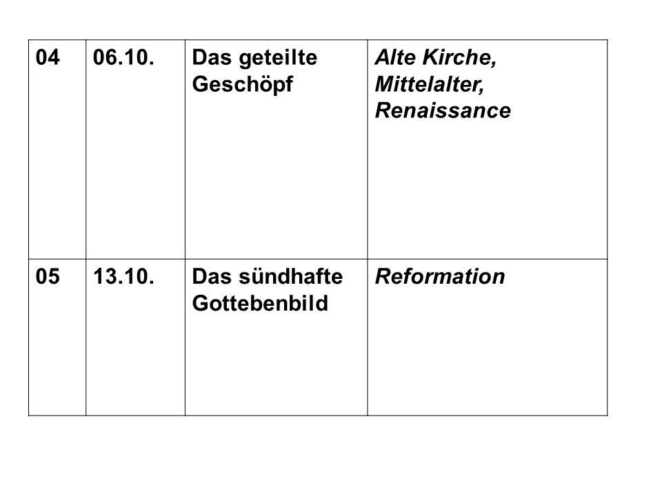 0406.10.Das geteilte Geschöpf Alte Kirche, Mittelalter, Renaissance 0513.10.Das sündhafte Gottebenbild Reformation