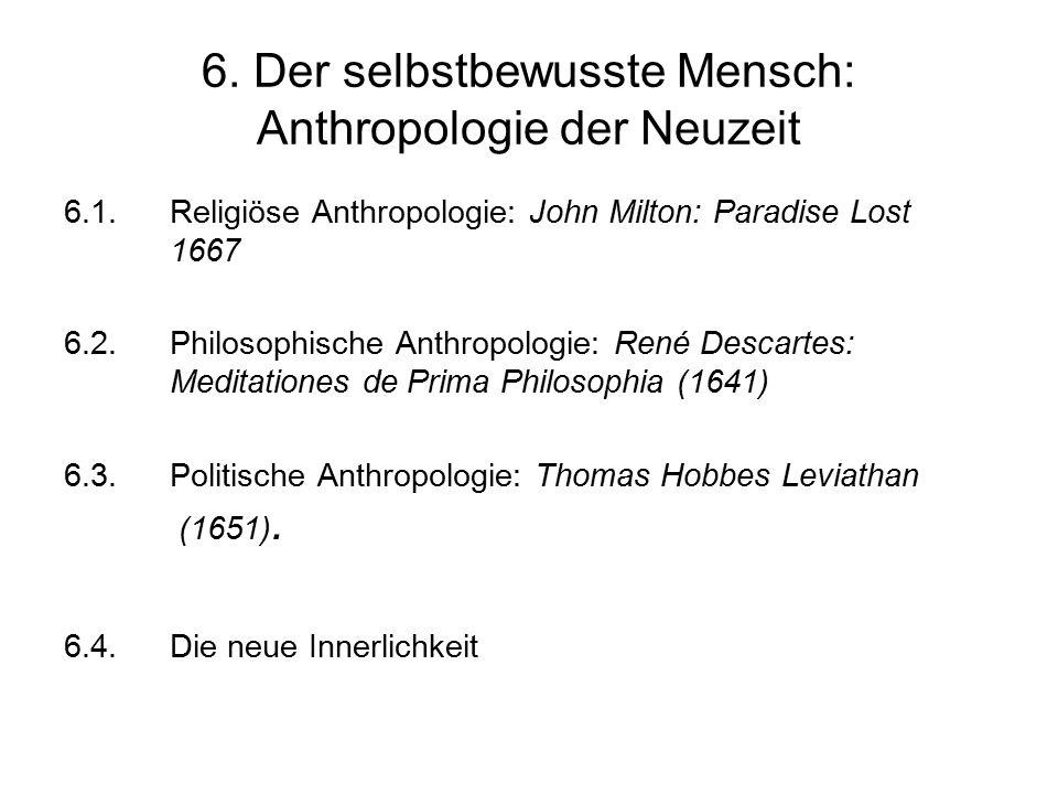 6. Der selbstbewusste Mensch: Anthropologie der Neuzeit 6.1.Religiöse Anthropologie: John Milton: Paradise Lost 1667 6.2.Philosophische Anthropologie: