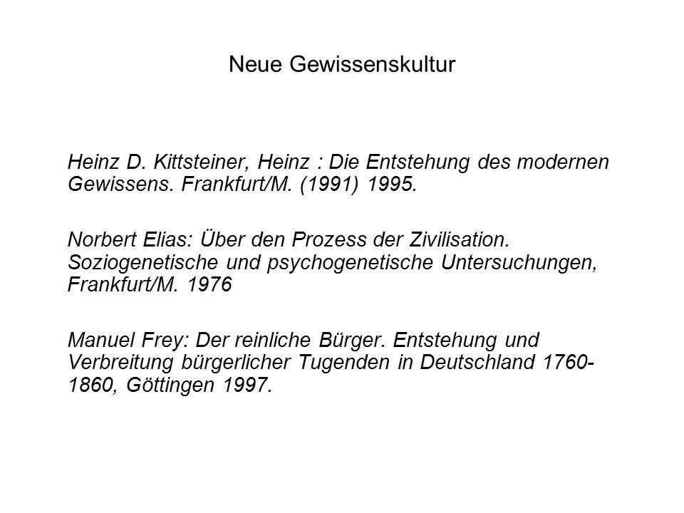 Neue Gewissenskultur Heinz D. Kittsteiner, Heinz : Die Entstehung des modernen Gewissens.