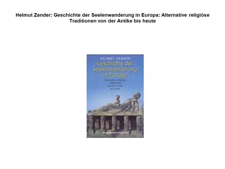 Helmut Zander: Geschichte der Seelenwanderung in Europa: Alternative religiöse Traditionen von der Antike bis heute