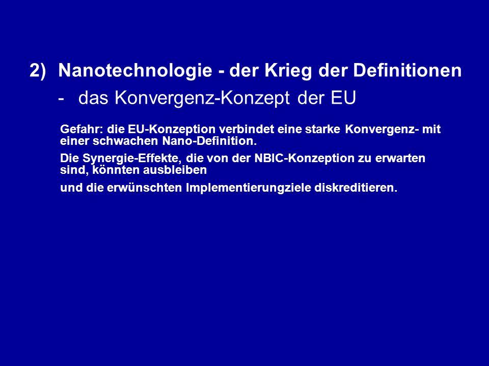 2)Nanotechnologie - der Krieg der Definitionen - das Konvergenz-Konzept der EU Gefahr: die EU-Konzeption verbindet eine starke Konvergenz- mit einer schwachen Nano-Definition.