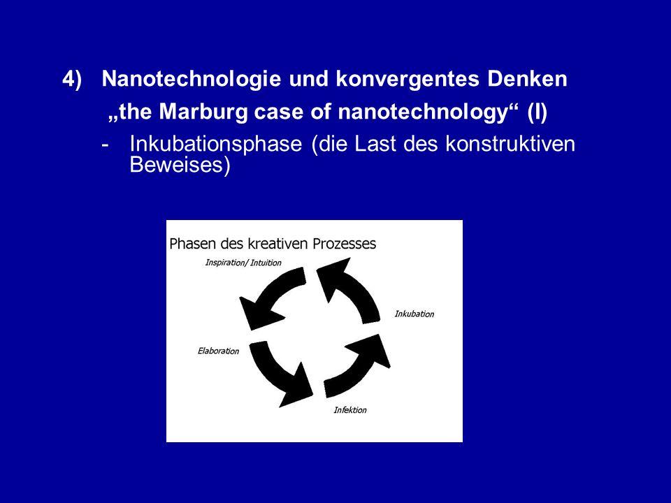 """4)Nanotechnologie und konvergentes Denken """"the Marburg case of nanotechnology (I) - Inkubationsphase (die Last des konstruktiven Beweises)"""