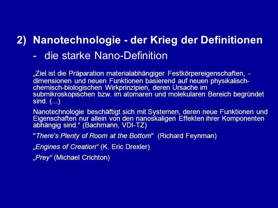 """2)Nanotechnologie - der Krieg der Definitionen - die starke Nano-Definition """"Ziel ist die Präparation materialabhängiger Festkörpereigenschaften, - dimensionen und neuen Funktionen basierend auf neuen physikalisch- chemisch-biologischen Wirkprinzipien, deren Ursache im submikroskopischen bzw."""