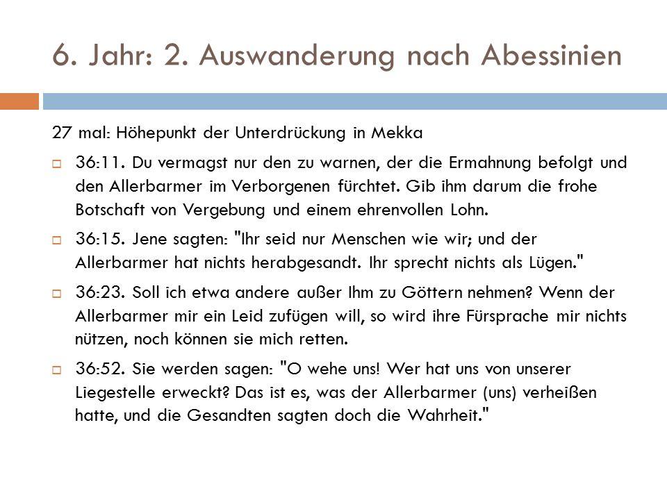 6. Jahr: 2. Auswanderung nach Abessinien 27 mal: Höhepunkt der Unterdrückung in Mekka  36:11.
