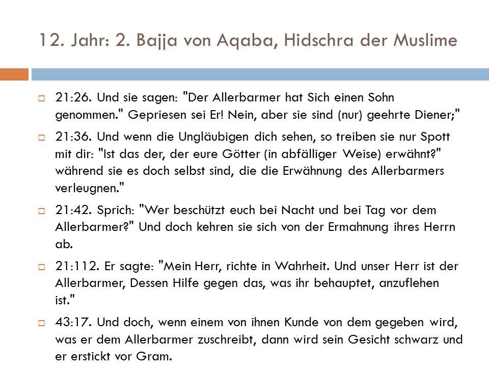 12. Jahr: 2. Bajja von Aqaba, Hidschra der Muslime  21:26.