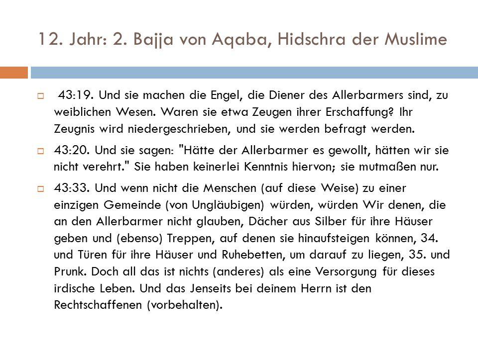 12. Jahr: 2. Bajja von Aqaba, Hidschra der Muslime  43:19.