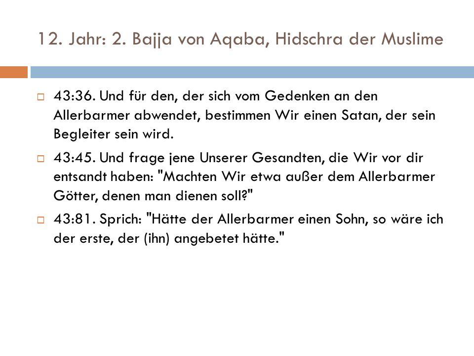 12. Jahr: 2. Bajja von Aqaba, Hidschra der Muslime  43:36.