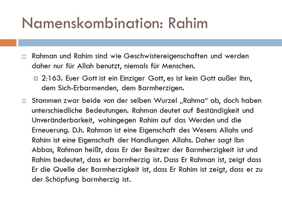 Namenskombination: Rahim  Rahman und Rahim sind wie Geschwistereigenschaften und werden daher nur für Allah benutzt, niemals für Menschen.