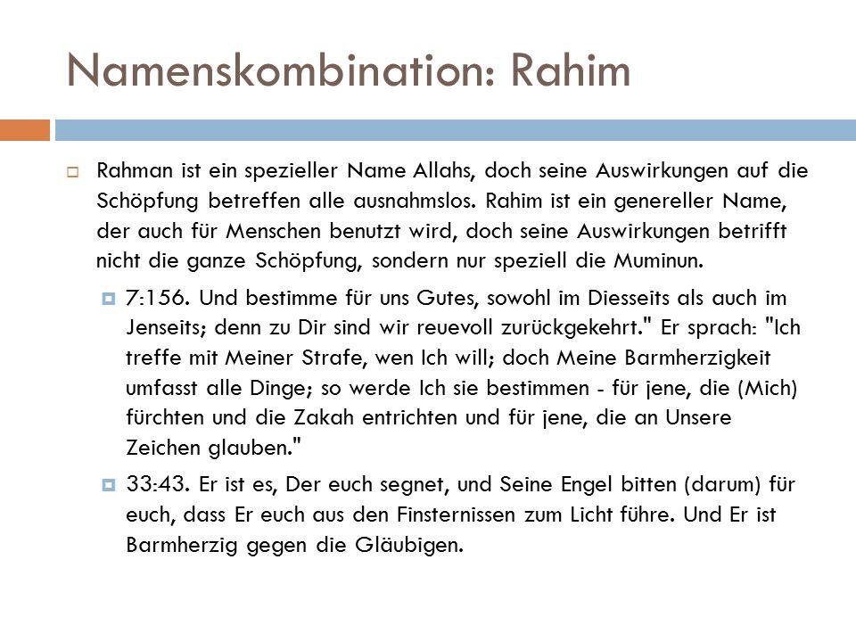 Namenskombination: Rahim  Rahman ist ein spezieller Name Allahs, doch seine Auswirkungen auf die Schöpfung betreffen alle ausnahmslos.