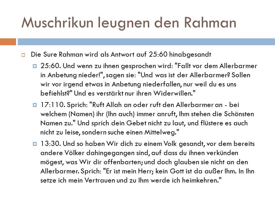 Muschrikun leugnen den Rahman  Die Sure Rahman wird als Antwort auf 25:60 hinabgesandt  25:60.