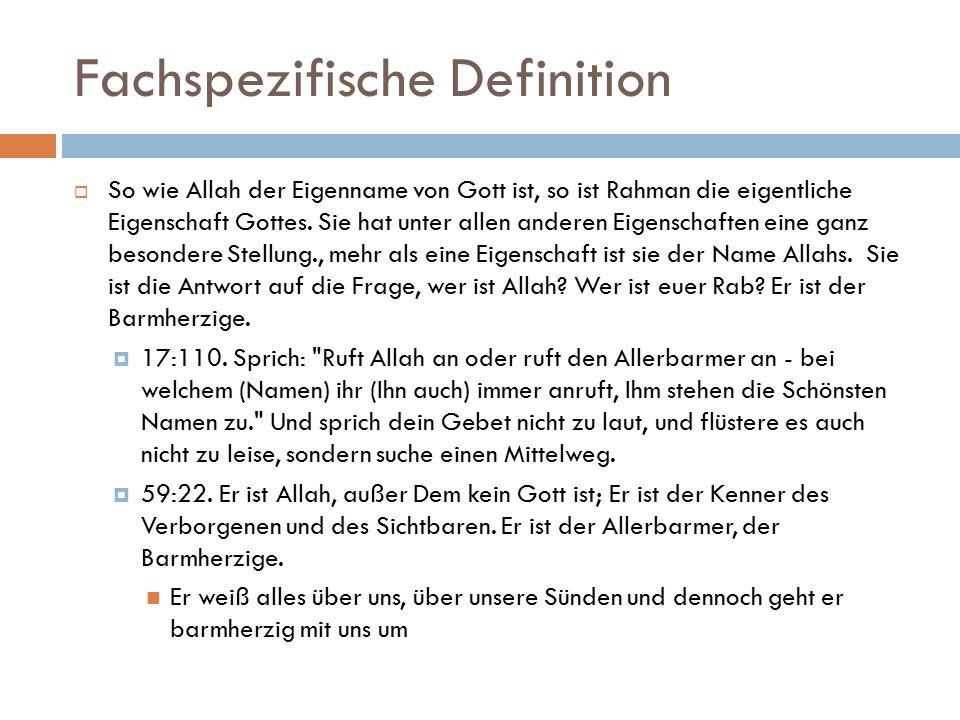 Fachspezifische Definition  So wie Allah der Eigenname von Gott ist, so ist Rahman die eigentliche Eigenschaft Gottes.