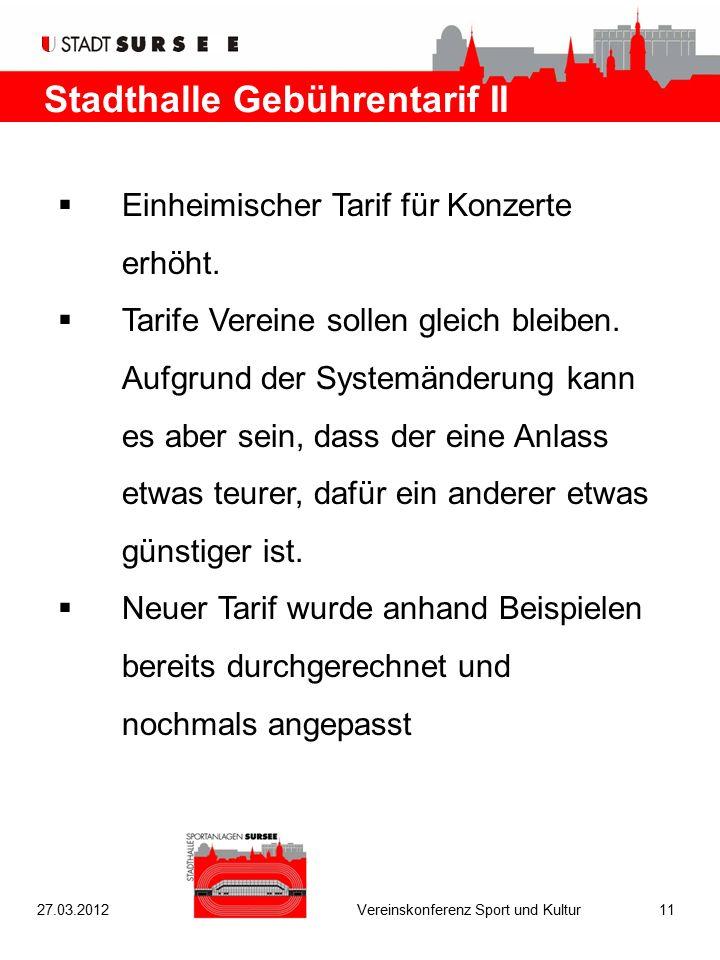 Stadthalle Gebührentarif II  Einheimischer Tarif für Konzerte erhöht.  Tarife Vereine sollen gleich bleiben. Aufgrund der Systemänderung kann es abe