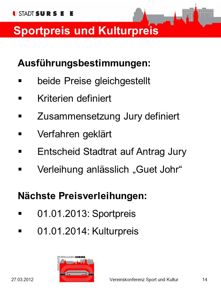 Sportpreis und Kulturpreis Ausführungsbestimmungen:  beide Preise gleichgestellt  Kriterien definiert  Zusammensetzung Jury definiert  Verfahren g