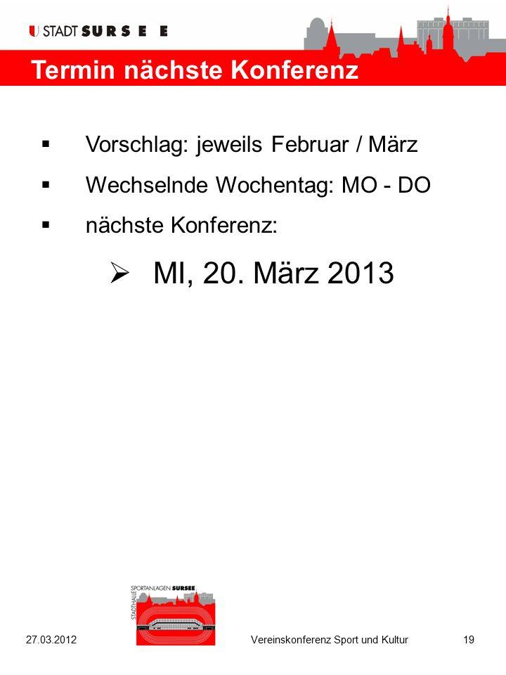 Termin nächste Konferenz  Vorschlag: jeweils Februar / März  Wechselnde Wochentag: MO - DO  nächste Konferenz:  MI, 20. März 2013 27.03.2012Verein