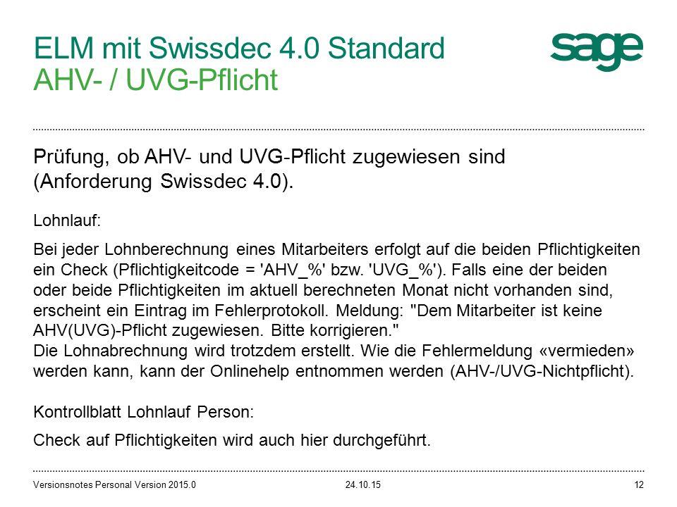 ELM mit Swissdec 4.0 Standard AHV- / UVG-Pflicht 24.10.15Versionsnotes Personal Version 2015.012 Prüfung, ob AHV- und UVG-Pflicht zugewiesen sind (Anforderung Swissdec 4.0).