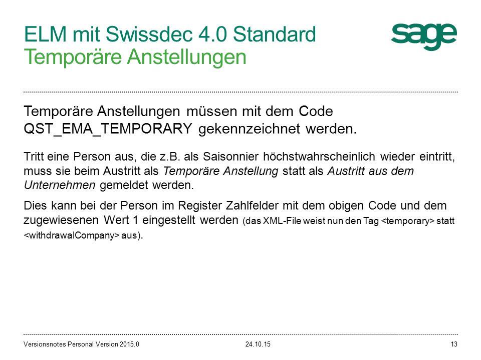 ELM mit Swissdec 4.0 Standard Temporäre Anstellungen 24.10.15Versionsnotes Personal Version 2015.013 Temporäre Anstellungen müssen mit dem Code QST_EMA_TEMPORARY gekennzeichnet werden.