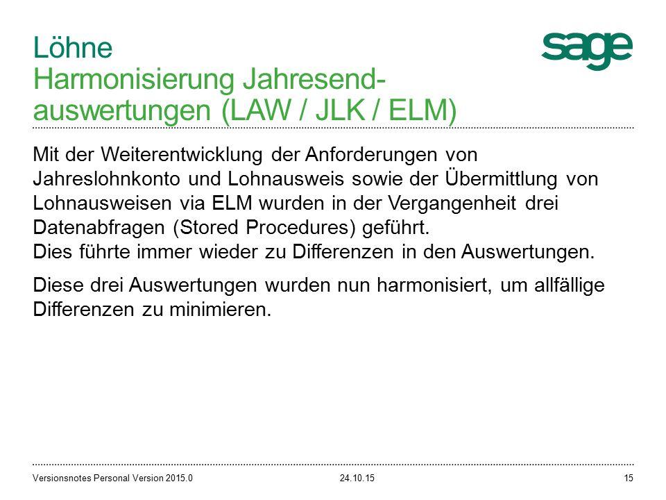 Löhne Harmonisierung Jahresend- auswertungen (LAW / JLK / ELM) 24.10.15Versionsnotes Personal Version 2015.015 Mit der Weiterentwicklung der Anforderungen von Jahreslohnkonto und Lohnausweis sowie der Übermittlung von Lohnausweisen via ELM wurden in der Vergangenheit drei Datenabfragen (Stored Procedures) geführt.
