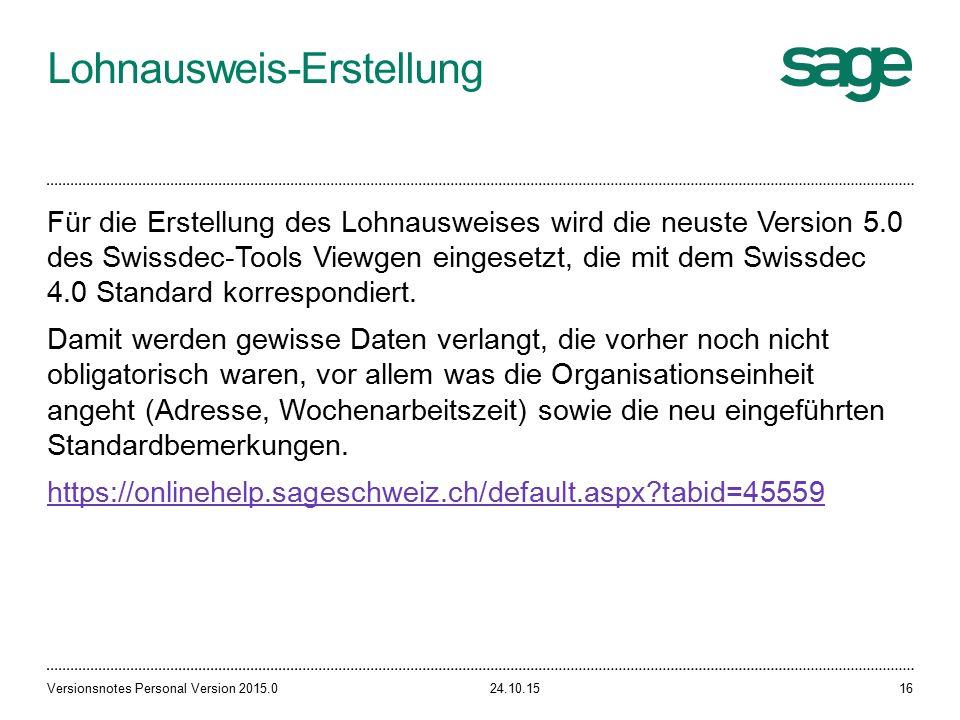 Lohnausweis-Erstellung 24.10.15Versionsnotes Personal Version 2015.016 Für die Erstellung des Lohnausweises wird die neuste Version 5.0 des Swissdec-Tools Viewgen eingesetzt, die mit dem Swissdec 4.0 Standard korrespondiert.