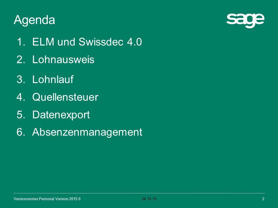 Agenda 24.10.15Versionsnotes Personal Version 2015.02 1.ELM und Swissdec 4.0 2.Lohnausweis 3.Lohnlauf 4.Quellensteuer 5.Datenexport 6.Absenzenmanagement