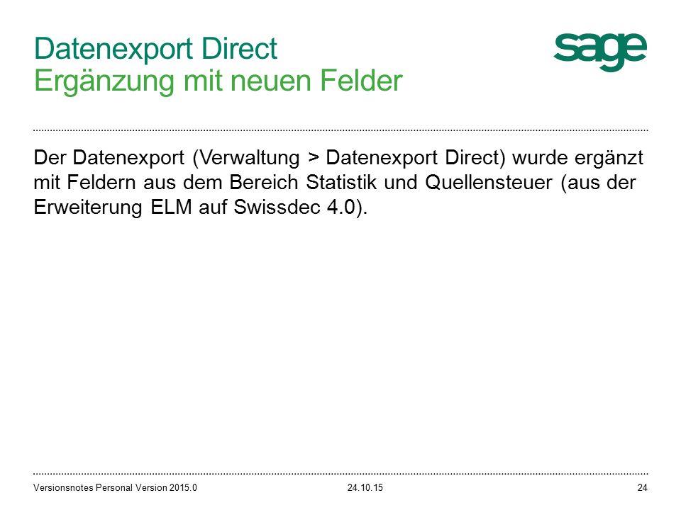 Datenexport Direct Ergänzung mit neuen Felder 24.10.15Versionsnotes Personal Version 2015.024 Der Datenexport (Verwaltung > Datenexport Direct) wurde ergänzt mit Feldern aus dem Bereich Statistik und Quellensteuer (aus der Erweiterung ELM auf Swissdec 4.0).